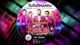 Grupo Rebeldia - Nada Contigo (Rebeldiando Canciones 2014)