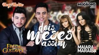 Fred e Gustavo - Dois Meses Assim (Part. Maiara e Maraisa) (Lançamento 2016)