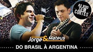 Jorge e Mateus - Do Brasil à Argentina - [DVD Ao Vivo Sem Cortes] - (Clipe Oficial)