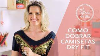 COMO DOBRAR ROUPA DE GINÁSTICA E ACADEMIA (CAMISETA DRY FIT)| A DICA DO DIA COM FLÁVIA FERRARI