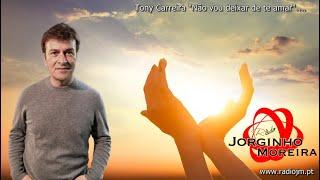 """Tony Carreira """"Não vou deixar de te amar""""...."""