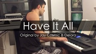 """Have It All"" - Jay Cosmic, Delora (Piano Cover) - Niko Kotoulas"