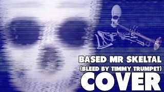 Based Mr Skeltal (Timmy Trumpet - Bleed) [Cover]