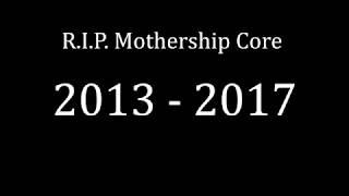 R.I.P. Mothership Core