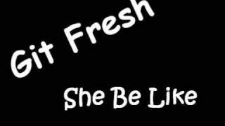 Git Fresh - She Be Like