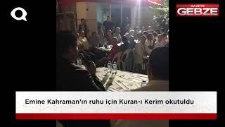 Emine Kahraman'ın ruhu için Kuran-ı Kerim okutuldu