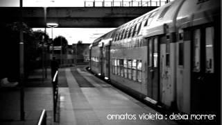 Ornatos Violeta - Deixa Morrer