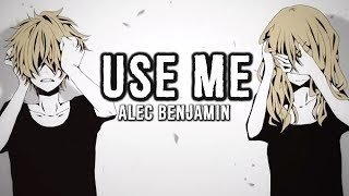 「Nightcore」→ Use Me ♪ (Alec Benjamin) LYRICS ✔︎