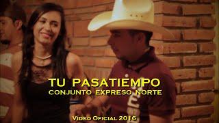 Conjunto Expreso Norte - Tu Pasatiempo ♪ Vídeo Oficial 2016
