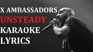 X AMBASSADORS - UNSTEADY KARAOKE COVER LYRICS