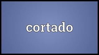 Cortado Meaning