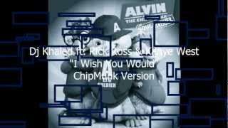 "Dj Khaled ""I Wish You Would"" ft. Rick Ross & Kanye West ChipMunk Version w/Lyrics (Explicit)"
