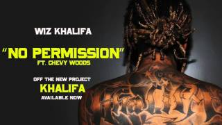Wiz Khalifa - No Permission ft. Chevy Woods [Official Audio]
