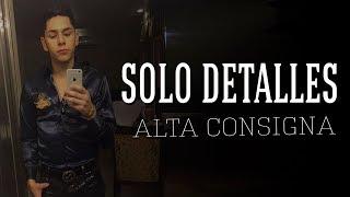 Solo Detalles - Alta Consigna ft. José Esparza ( Letra ) 2017