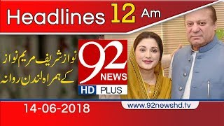 News Headlines | 12:00 AM | 14 June 2018 | 92NewsHD