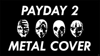 Payday 2 Soundtrack - Armed To The Teeth Metal Cover