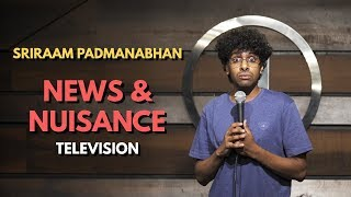 Television News & Nuisance | Stand Up Comedy by Sriraam Padmanabhan