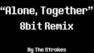 Alone, Together 8Bit Remix [The Strokes]