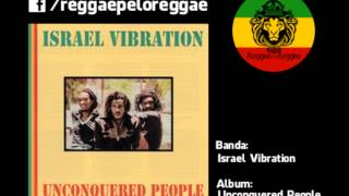 Israel Vibration - Unconquered People - 10 - Practice What Jah Teach