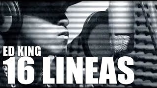 Ed King - 16 Lineas [Vídeo Oficial]