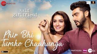 Phir Bhi Tumko Chaahunga   Half Girlfriend   Arjun K,Shraddha K   Arijit Singh   Mithoon   Manoj