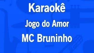 Karaokê Jogo do Amor - MC Bruninho