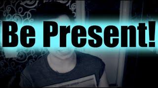 Be Present! (Motivational Talk: Enjoy Each Moment Fully)