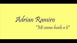 Mi cama huele a ti Adrian RAmiro