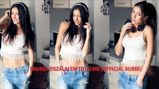 MAJKEL-OSZALAŁEM TOTALNIE (Official Audio 2016)