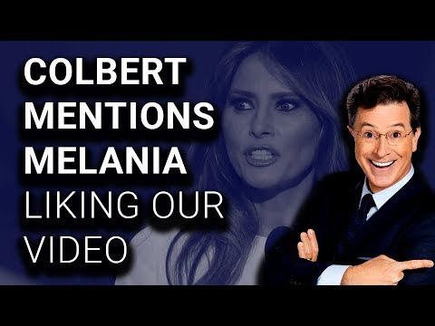 Stephen Colbert Mentions Melania Trump Liking Our Video