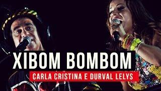 Durval Lelys e Carla Cristina - Xibom Bombom - YouTube Carnaval 2015