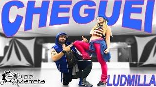 Ludmilla - Cheguei - Coreografia (Oficial) Prof Jefin Marreta e Camilla (Equipe Marreta)