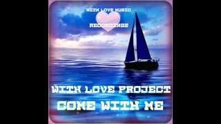 With Love Project - Come With Me