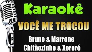 🎤 Karaokê - Você Me Trocou - Bruno e Marrone & Chitãozinho e Xororó
