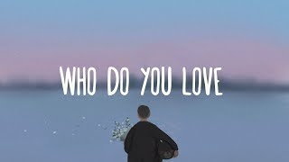 The Chainsmokers ~ Who Do you Love (Lyrics) ft. 5 Seconds Of Summer