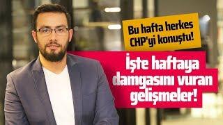 BU HAFTA HERKES CHP'Yİ KONUŞTU! İŞTE HAFTAYA DAMGASINI VURAN GELİŞMELER! (Gazeteciler-Cuma Obuz)