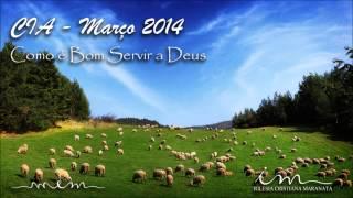 CIA Março 2014 - Como é bom Servir a Deus - Igreja Cristã Maranata
