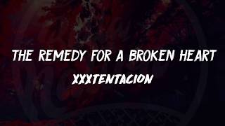 XXXTENTACION - the remedy for a broken heart Lyrics