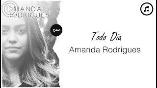 Todo Dia - Amanda Rodrigues | Vídeo Letra