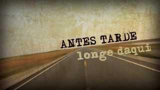 Antes Tarde - Longe Daqui (Letra)