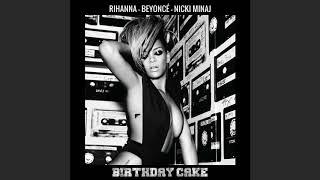 Rihanna - Birthday Cake (feat. Beyoncé & Nicki Minaj)