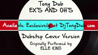Ex's and Oh's (DJ Tony Dub/Dubstep Assassins Remix) [Cover Tribute to Elle King]