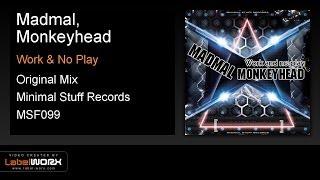 Madmal, Monkeyhead - Work & No Play (Original Mix)