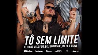 Tô Sem Limite - Dj Lucas Melo Feat  Delírio Urbano, Mc PH e Mc WG