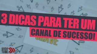 DICAS PARA TER UM CANAL DE SUCESSO! - AjudaTube.com.br
