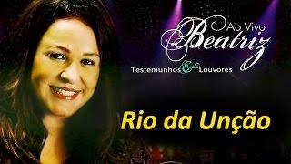 Beatriz - Rio da Unção