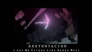 XXXTENTACION - I LUv My CLiQuE LiKe KaNyE WeSt
