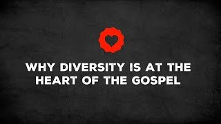 Why diversity is at the heart of the gospel
