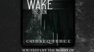 Wake The Sun - Consequence [WITH LYRICS]