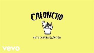Caloncho - Autocarnavalización (Crónica De Fiesta Pt.2 / Lyric Video)
